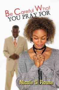 Be Careful What You Pray For by Authoress Nicole Rouse